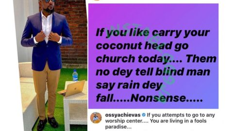 COVID-19: You're living in a fool's paradise if you attempt to go to church today — Music Exec. OssyAchievas