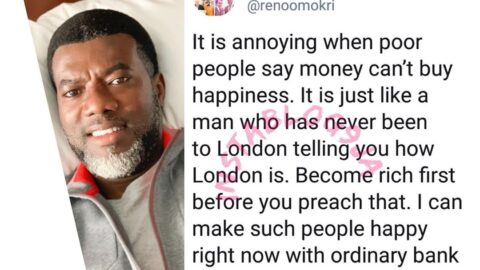 It is annoying when poor people say money can't buy happiness — Reno Omokri