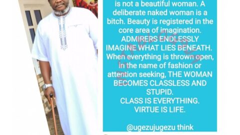 Once a woman dresses naked in the name of fashion she becomes classless and stupid — Actor Ugezu