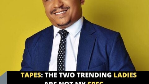 Tapes: The two trending ladies are not my spec — DaddyFreeze